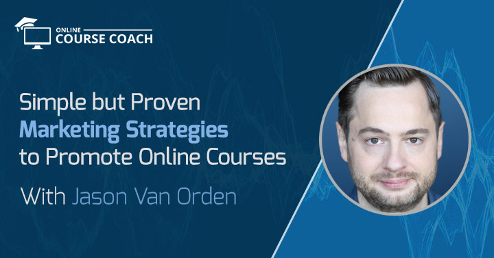 Simple but Proven Marketing Strategies to Promote Online Courses with Jason Van Orden